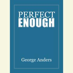 Perfect Enough by George Anders audiobook