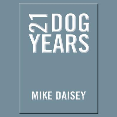 21 Dog Years by Mike Daisey audiobook