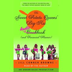 The Sweet Potato Queens' Big-Ass Cookbook (and Financial Planner) by Jill Conner Browne audiobook