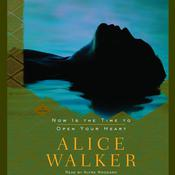Now Is the Time to Open Your Heart by  Alice Walker audiobook