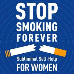 Stop Smoking Forever - For Women: Subliminal Self-Help by Audio Activation audiobook