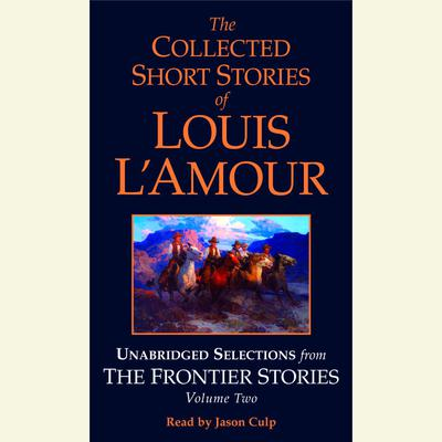The Collected Short Stories of Louis L'Amour: Unabridged Selections from The Frontier Stories: Volume 2 by Louis L'Amour audiobook