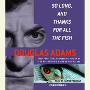 So Long, and Thanks for All the Fish by  Douglas Adams audiobook