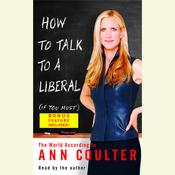 How to Talk to a Liberal (If You Must) by  Ann Coulter audiobook