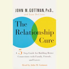 The Relationship Cure by Joan DeClaire audiobook