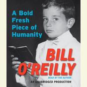 A Bold Fresh Piece of Humanity by  Bill O'Reilly audiobook