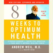 Eight Weeks to Optimum Health, New Edition, Updated and Expanded by  Andrew Weil MD audiobook