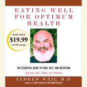 Eating Well for Optimum Health by  Andrew Weil MD audiobook