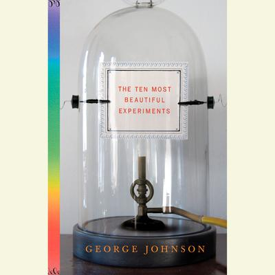The Ten Most Beautiful Experiments by George Johnson audiobook