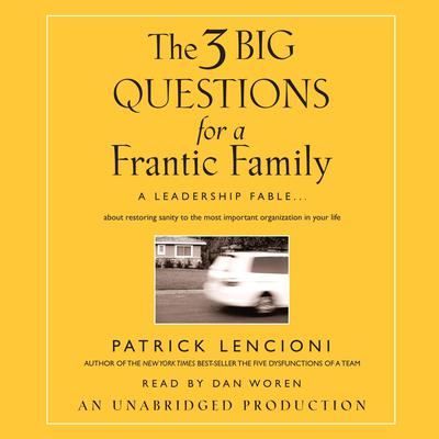 The Three Big Questions for a Frantic Family by Patrick Lencioni audiobook
