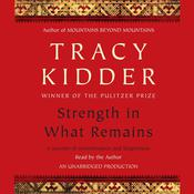 Strength in What Remains by  Tracy Kidder audiobook