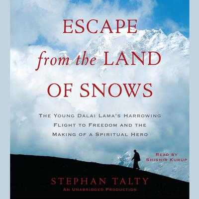 Escape from the Land of Snows by Stephan Talty audiobook