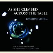 As She Climbed Across the Table by  Jonathan Lethem audiobook