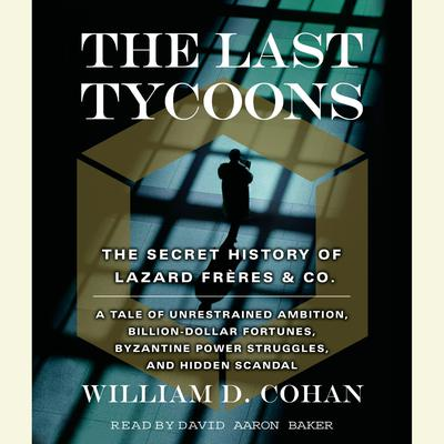 The Last Tycoons by William D. Cohan audiobook