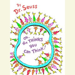 Oh, the Thinks You Can Think! by Seuss audiobook