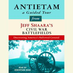 Antietam: A Guided Tour from Jeff Shaara's Civil War Battlefields by Jeffrey M. Shaara audiobook