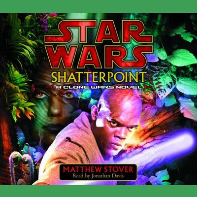 Star Wars: Shatterpoint by Matthew Stover audiobook