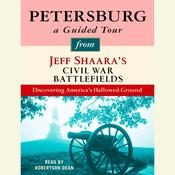 Petersburg: A Guided Tour from Jeff Shaara's Civil War Battlefields by  Jeff Shaara audiobook