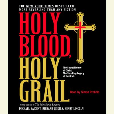 Holy Blood, Holy Grail by Michael Baigent audiobook