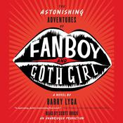 The Astonishing Adventures of Fanboy and Goth Girl by  Barry Lyga audiobook