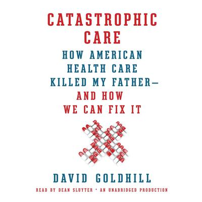 Catastrophic Care by David Goldhill audiobook