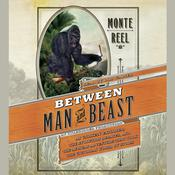 Between Man and Beast by  Monte Reel audiobook