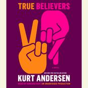 True Believers by  Kurt Andersen audiobook