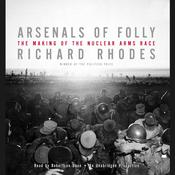 Arsenals of Folly by  Richard Rhodes audiobook