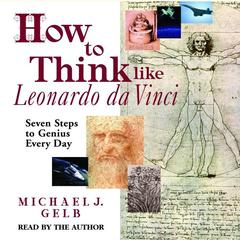 How to Think Like Leonardo da Vinci by Michael J. Gelb audiobook