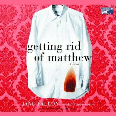 Getting Rid of Matthew by Jane Fallon audiobook