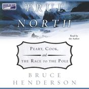 True North:  Peary, Cook and the Race to the Pole by  Bruce Henderson audiobook