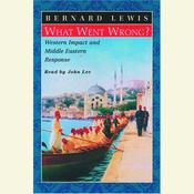 What Went Wrong?  Western Impact and Middle Eastern Response by  Bernard Lewis audiobook