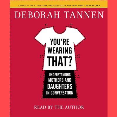 You're Wearing That? by Deborah Tannen audiobook