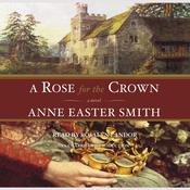 A Rose For The Crown by  Anne Easter Smith audiobook