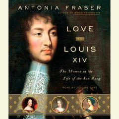 Love and Louis XIV by Antonia Fraser audiobook