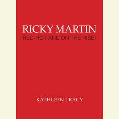 Ricky Martin: Red-Hot and on the Rise!