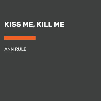 Kiss Me, Kill Me by Ann Rule audiobook