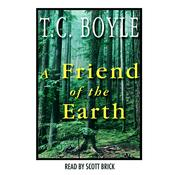 A Friend of the Earth by  T. C. Boyle audiobook
