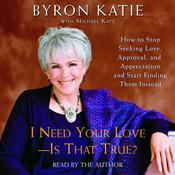 I Need Your Love - Is That True? by  Byron Katie audiobook