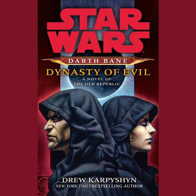 Dynasty of Evil: Star Wars Legends (Darth Bane) by Drew Karpyshyn audiobook