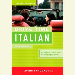 Drive Time Italian: Beginner Level by Living Language audiobook