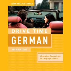 Drive Time German: Beginner Level by Living Language audiobook