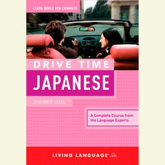 Drive Time Japanese: Beginner Level by Living Language audiobook