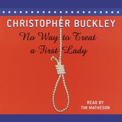 No Way to Treat a First Lady by  Christopher Buckley audiobook