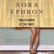 Wallflower at the Orgy by  Nora Ephron audiobook