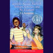 Jennifer, Hecate, Macbeth, William McKinley, and Me, Elizabeth by  E. L. Konigsburg audiobook