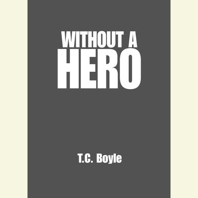 Without a Hero by T. C. Boyle audiobook