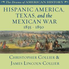 Hispanic America, Texas, and the Mexican War by Christopher Collier audiobook