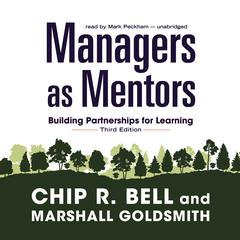 Managers as Mentors, Third Edition by Chip R. Bell audiobook