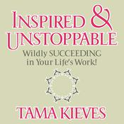 Inspired & Unstoppable by  Tama Kieves audiobook